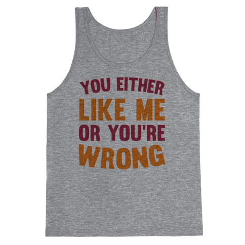 You Either Like Me Or You're Wrong Tank Top
