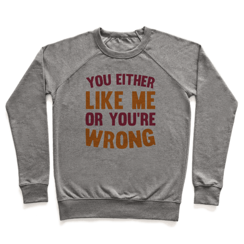 You Either Like Me Or You're Wrong Pullover