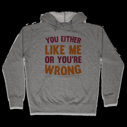 You Either Like Me Or You're Wrong Hooded Sweatshirt