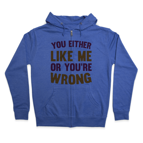You Either Like Me Or You're Wrong Zip Hoodie
