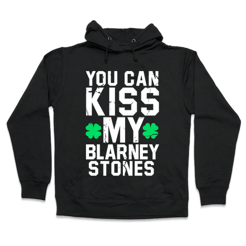 You Can Kiss My Blarney Stones Hooded Sweatshirt