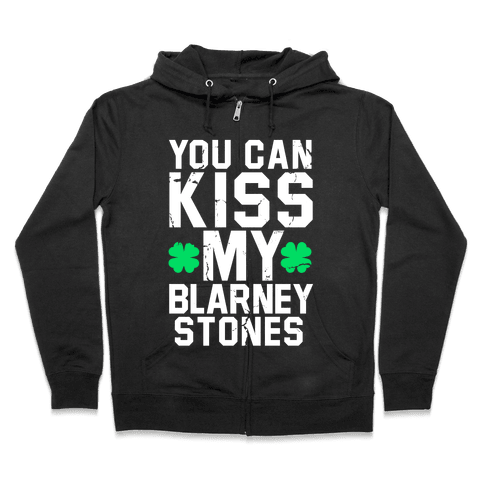 You Can Kiss My Blarney Stones Zip Hoodie
