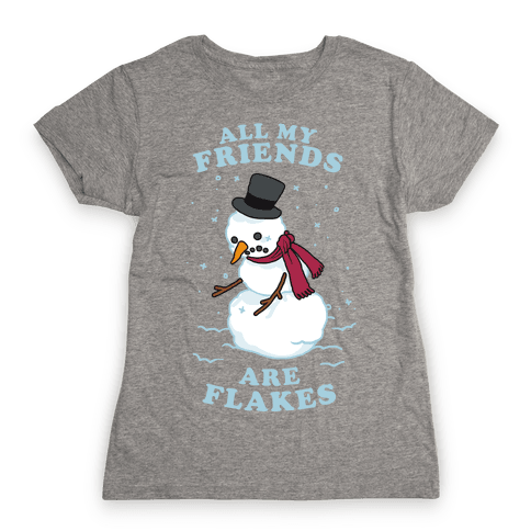 All My Friends Are Flakes Womens T-Shirt