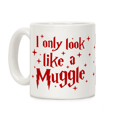 I Only Look Like A Muggle Coffee Mug