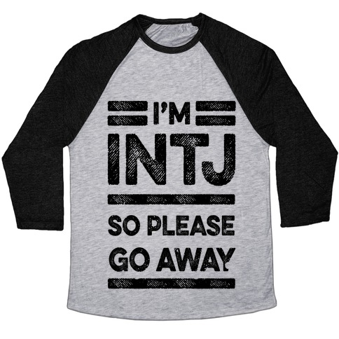 INTJ Personality Please Go Away Baseball Tee