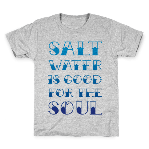 Salt Water Is Good For The Soul Kids T-Shirt