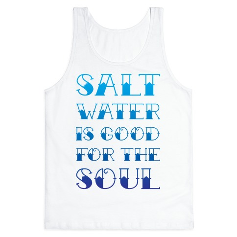 Salt Water Is Good For The Soul Tank Top
