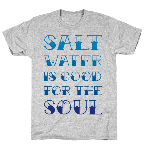 Salt Water Is Good For The Soul Mens T-Shirt