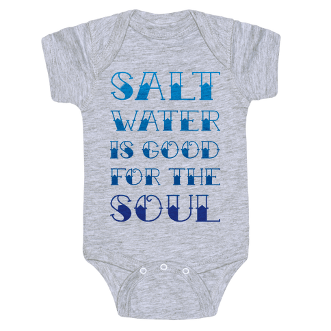 Salt Water Is Good For The Soul Baby Onesy