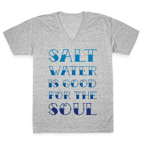 Salt Water Is Good For The Soul V-Neck Tee Shirt