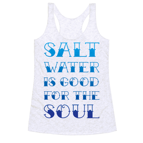Salt Water Is Good For The Soul Racerback Tank Top