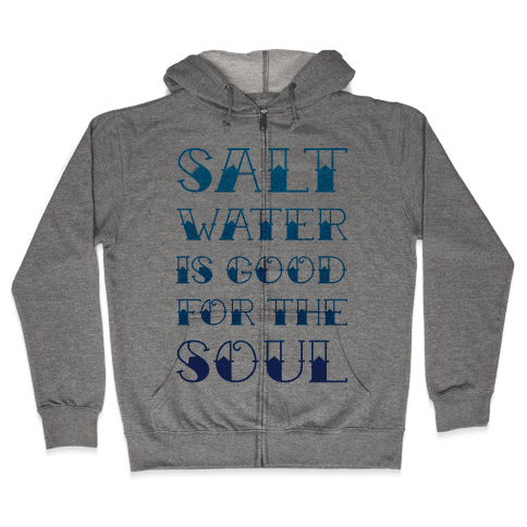 Salt Water Is Good For The Soul Zip Hoodie