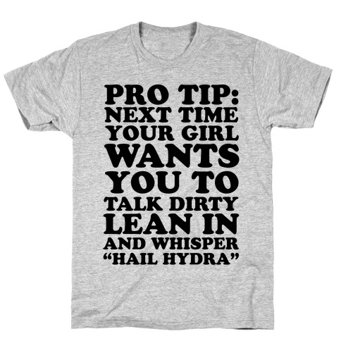 "Pro Tip: Next Time Your Girl Wants You To Talk Dirty Lean In And Whisper ""Hail Hydra"" T-Shirt"
