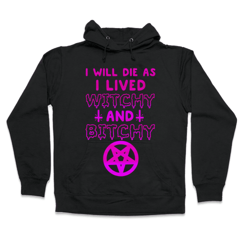 Witchy and Bitchy Hooded Sweatshirt