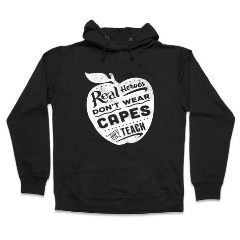 Real Heroes Don't Wear Capes They Teach Hooded Sweatshirt