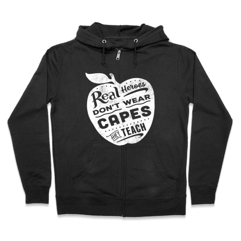 Real Heroes Don't Wear Capes They Teach Zip Hoodie