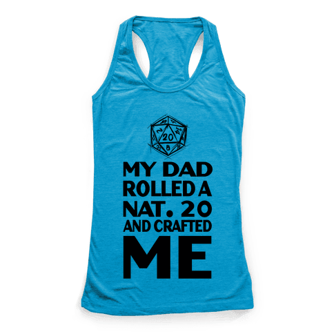 My Dad Rolled a Nat. 20 and Crafted Me! Racerback Tank Top
