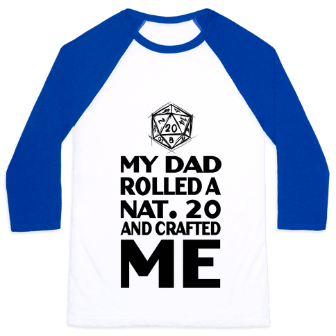 My Dad Rolled a Nat. 20 and Crafted Me! Baseball Tee