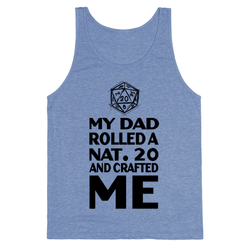My Dad Rolled a Nat. 20 and Crafted Me! Tank Top