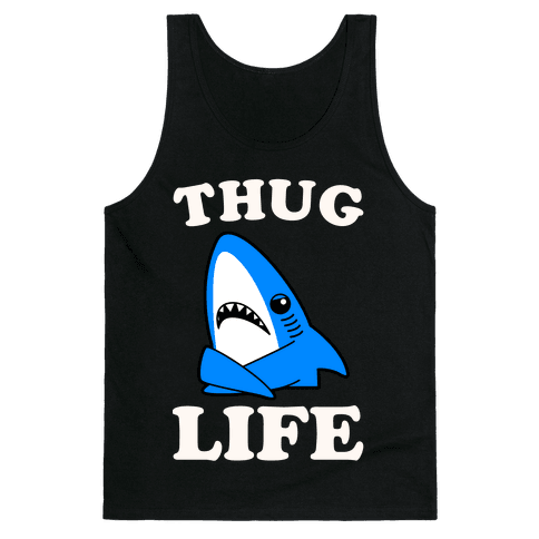 Thug Life Left Shark Tank Top