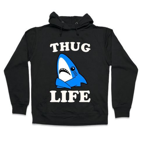 Thug Life Left Shark Hooded Sweatshirt