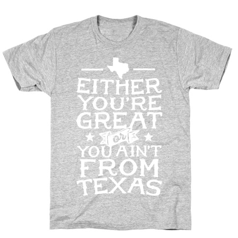 Either You're Great Or You Ain't From Texas T-Shirt