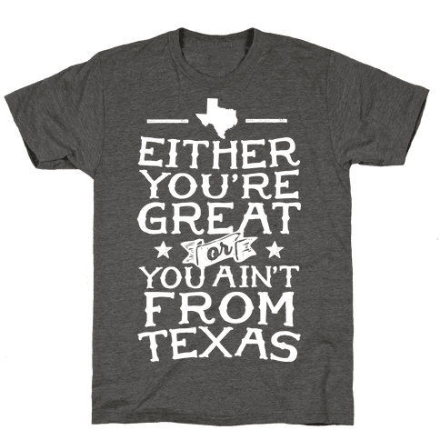 Either You're Great Or You Ain't From Texas