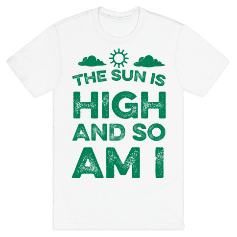 The Sun Is High and So Am I Mens T-Shirt