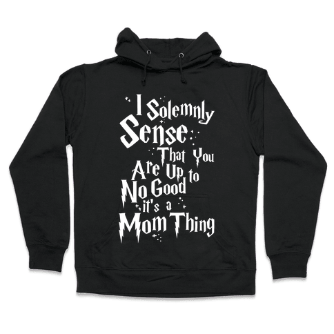 I Solemnly Sense that You are Up to No Good Hooded Sweatshirt