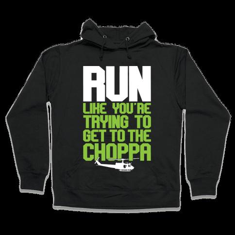Run To The Choppa Hooded Sweatshirt