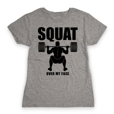 Squat Over My Face Womens T-Shirt