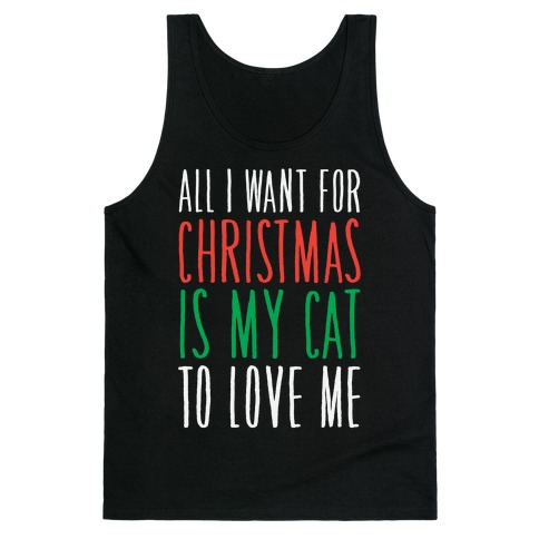 All I Want For Christmas Is My Cat To Love Me Tank Top