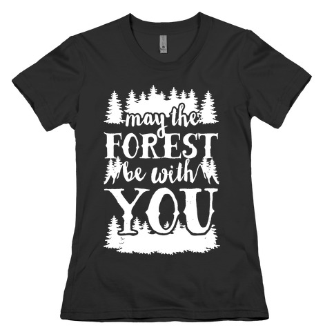 May The Forest Be With You Womens T-Shirt