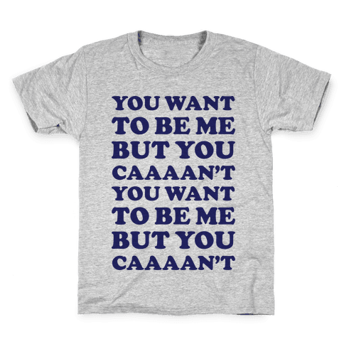You Want To Be Me But You Can't Kids T-Shirt