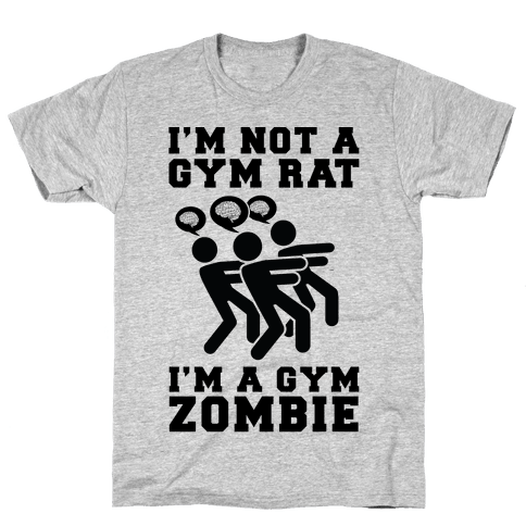 I'm Not a Gym Rat I'm a Gym Zombie