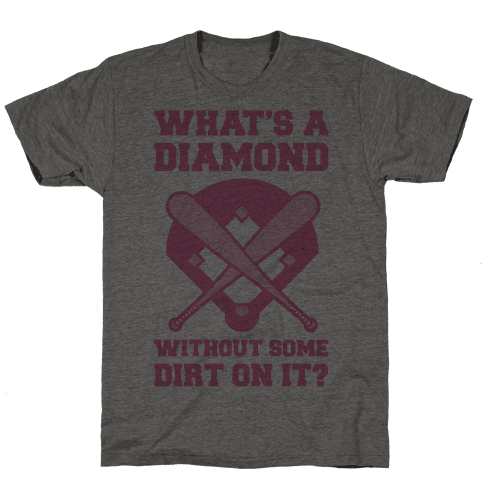 What's A Diamond Without Some Dirt On It Mens T-Shirt