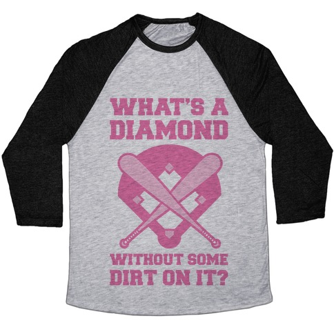 What's A Diamond Without Some Dirt On It Baseball Tee