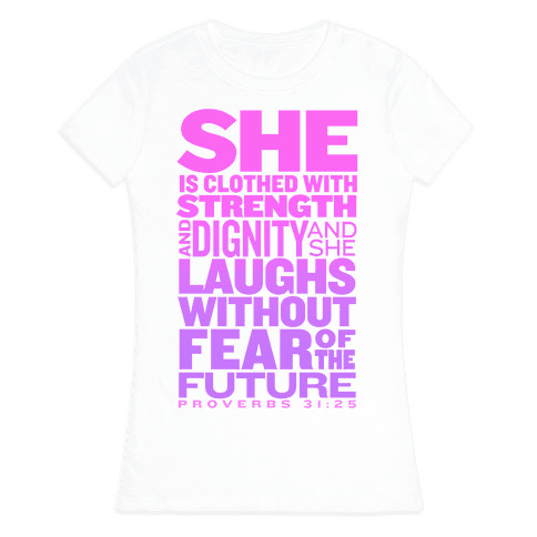 She Is... (Proverbs 31:25) Womens T-Shirt