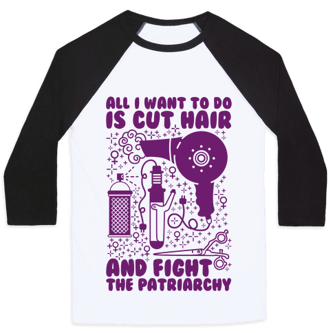 All I Want to Do is Cut Hair and Fight the Patriarchy Baseball Tee