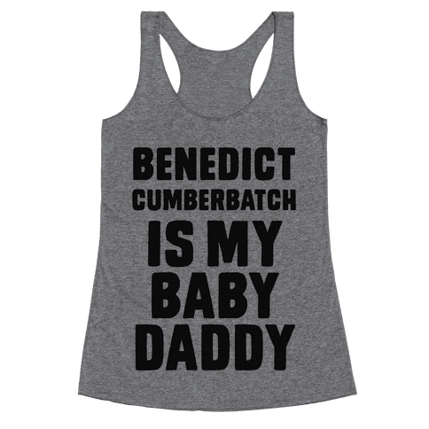 Benedict Cumberbatch is My Baby Daddy Racerback Tank Top
