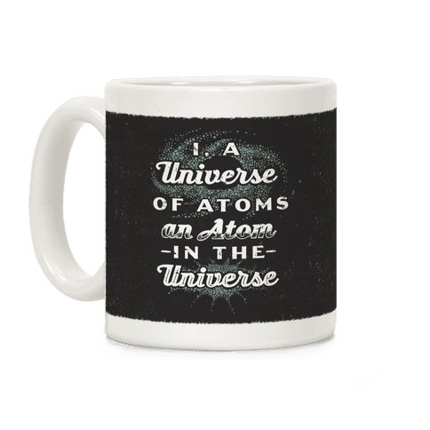 I, a Universe of Atoms, an Atom in the Universe Coffee Mug