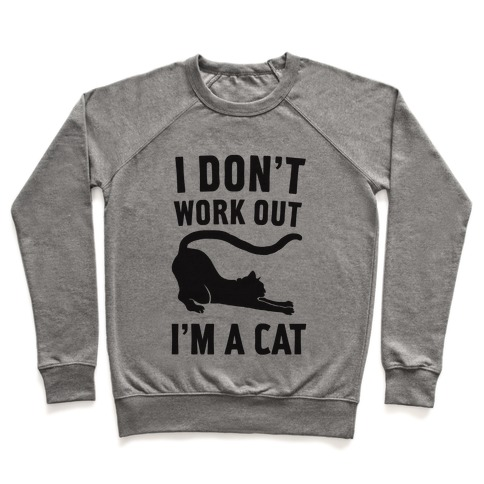 I Don't Work Out I'm A Cat Pullover