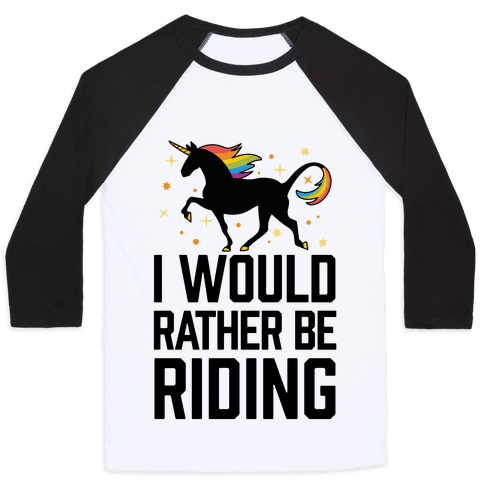 I Would Rather Be Riding (My Unicorn) Baseball Tee