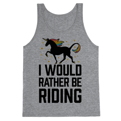 I Would Rather Be Riding (My Unicorn) Tank Top