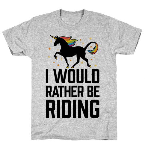 I Would Rather Be Riding (My Unicorn) Mens T-Shirt