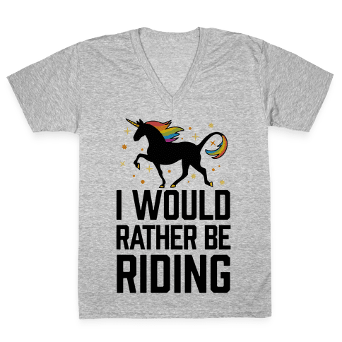 I Would Rather Be Riding (My Unicorn) V-Neck Tee Shirt