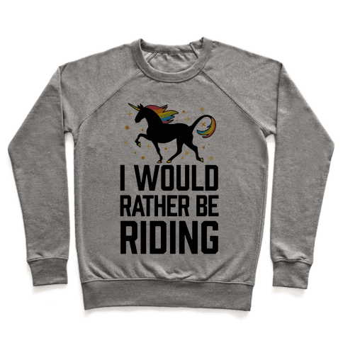 I Would Rather Be Riding (My Unicorn) Pullover