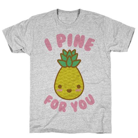 I Pine for You Mens T-Shirt