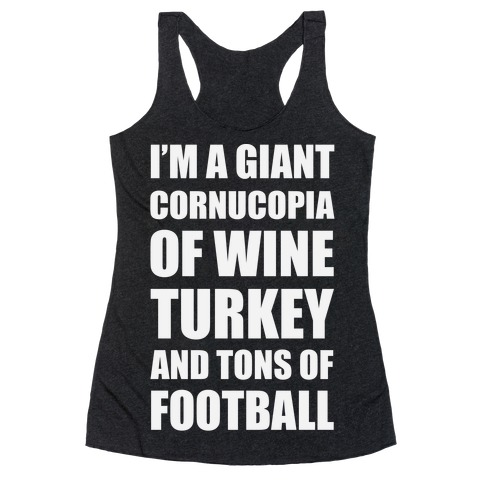I'm A Giant Cornucopia Of Wine, Turkey, And Tons Of Football Racerback Tank Top