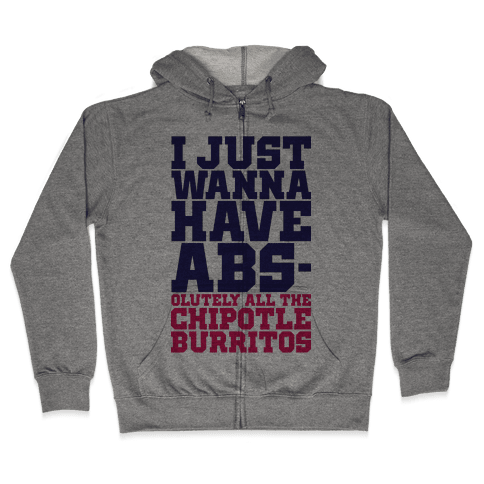 I Just Want Abs-olutely All The Chipotle Burritos Zip Hoodie